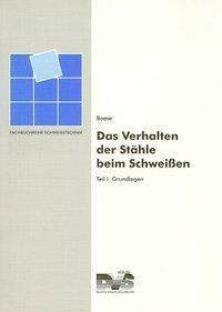Das Verhalten der Stähle beim Schweißen: Tl.I Grundlagen, Ulrich Boese, Dittmar Werner, Heribert Wirtz