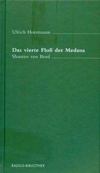 Das vierte Floß der Medusa - Ulrich Horstmann |