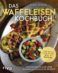 Das Waffeleisen-Kochbuch - Daniel Shumski |