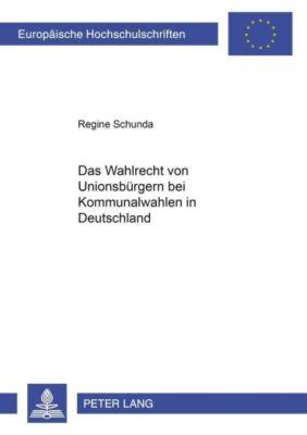 Das Wahlrecht von Unionsbürgern bei Kommunalwahlen in Deutschland, Regine Schunda