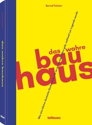 Das wahre Bauhaus - Bernd Polster |