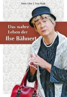 Das wahre Leben der Ilse Bähnert, Peter Ufer, Tom Pauls