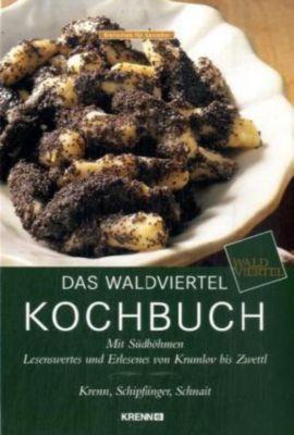Das Waldviertel Kochbuch, Inge Krenn, Alexander Schipflinger, Rupert Schnait