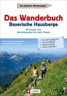 Das Wanderbuch Bayerische Hausberge, Ann-Kathrin Helbig, Eugen E. Hüsler, Michael Pröttel, Andrea Strauss