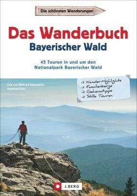 Das Wanderbuch Bayerischer Wald, Gottfried Eder, Wilfried Bahnmüller, Lisa Bahnmüller