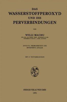 Das Wasserstoffperoxyd und die Perverbindungen, Willi Machu