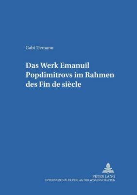 Das Werk Emanuil Popdimitrovs im Rahmen des Fin de siècle, Gabi Tiemann