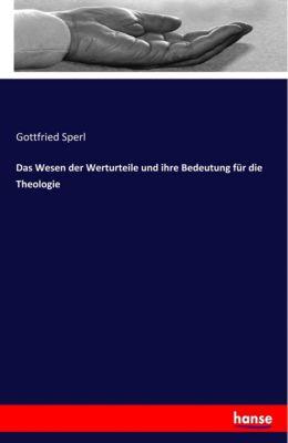 Das Wesen der Werturteile und ihre Bedeutung für die Theologie - Gottfried Sperl |