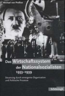 Das Wirtschaftssystem der Nationalsozialisten 1933-1939, Michael von Prollius
