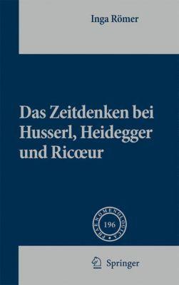 Das Zeitdenken bei Husserl, Heidegger und Ricoeur, Inga Römer