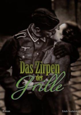 Das Zirpen der Grille - Erich Szelersky |
