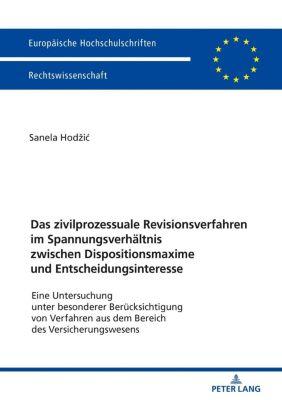 Das zivilprozessuale Revisionsverfahren im Spannungsverhältnis zwischen Dispositionsmaxime und Entscheidungsinteresse, Sanela Hodzic