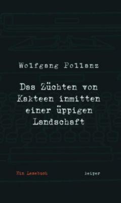 Das Züchten von Kakteen inmitten einer üppigen Landschaft - Wolfgang Pollanz |