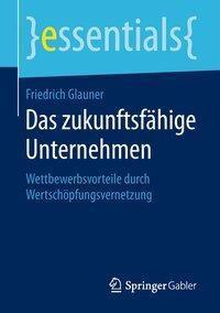 Das zukunftsfähige Unternehmen, Friedrich Glauner