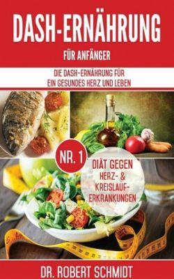 DASH-Ernährung für Anfänger, Dr. Robert Schmidt