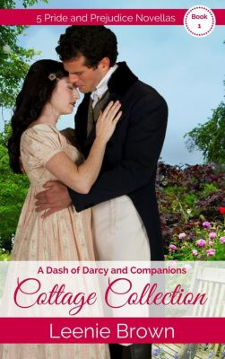 Dash of Darcy and Companions Collection: A Dash of Darcy and Companions Cottage Collection 1 (Dash of Darcy and Companions Collection, #8), Leenie Brown