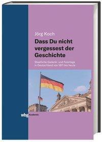 Dass Du nicht vergessest der Geschichte - Jörg Koch |