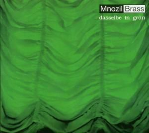 Dasselbe In Grün, Mnozil Brass
