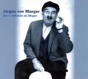 Dat Is Vielleicht Ein Dingen..., Jürgen von Manger
