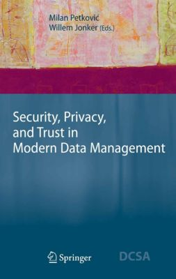 Data-Centric Systems and Applications: Security, Privacy, and Trust in Modern Data Management