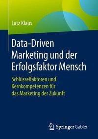 Data-Driven Marketing und der Erfolgsfaktor Mensch, Lutz Klaus