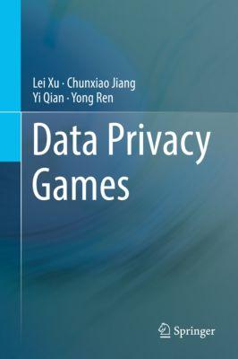 Data Privacy Games, Lei Xu, Yi Qian, Chunxiao Jiang, Yong Ren