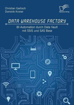 Data Warehouse Factory: BI-Automation durch Data Vault mit SSIS und SAS Base, Christian Garbsch, Dominik Kroner