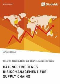 Datengetriebenes Risikomanagement für Supply Chains. Ansätze, Technologien und Beispiele aus der Praxis, Nathalie Serban