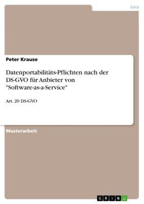 Datenportabilitäts-Pflichten nach der DS-GVO für Anbieter von Software-as-a-Service, Peter Krause