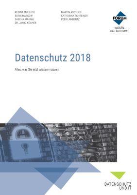 Datenschutz 2018, Katharina Schreiner, Boris Maskow, Sascha Kuhrau, Dr., Jan K. Köcher, LL.M., Martin Agethen, Peer Lambertz, Regina Mühlich