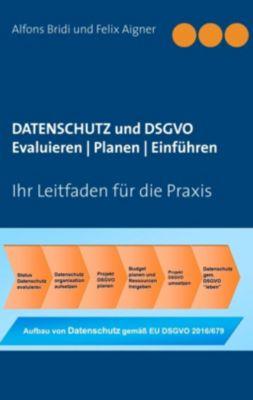 Datenschutz und DSGVO Evaluieren | Planen | Einführen, Alfons Bridi, Felix Aigner
