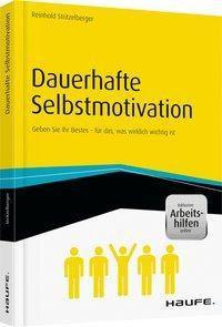 Dauerhafte Selbstmotivation - inkl. Arbeitshilfen online, Reinhold Stritzelberger