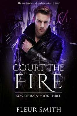 Daughter of Fire and Son of Rain Series: Court the Fire (Daughter of Fire and Son of Rain Series, #8), Fleur Smith