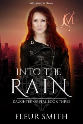 Daughter of Fire and Son of Rain Series: Into the Rain (Daughter of Fire and Son of Rain Series, #4), Fleur Smith