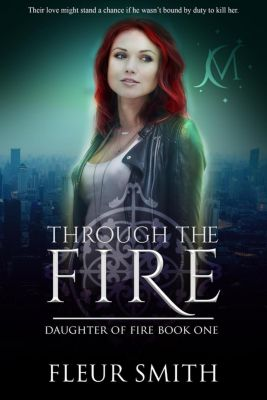 Daughter of Fire and Son of Rain Series: Through the Fire (Daughter of Fire and Son of Rain Series, #2), Fleur Smith