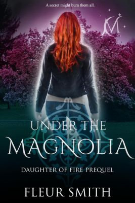 Daughter of Fire and Son of Rain Series: Under the Magnolia (Daughter of Fire and Son of Rain Series), Fleur Smith