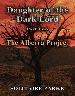 Daughter of the Dark Lord - Part Two - The Alberra Project, Solitaire Parke