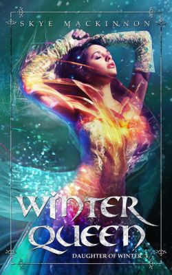 Daughter of Winter: Winter Queen (Daughter of Winter, #3), Skye MacKinnon