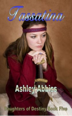 Daughters of Destiny: Tassatina, Ashley Abbiss