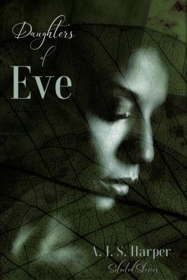 Daughters of Eve:  Selected Stories, A.J.S. Harper