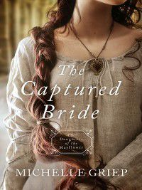Daughters of the Mayflower: The Captured Bride, Michelle Griep