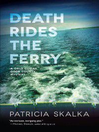 Dave Cubiak Door County Mystery: Death Rides the Ferry, Patricia Skalka