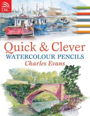 David & Charles: Quick & Clever Watercolor Pencils, Charles Evans