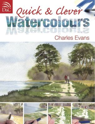 David & Charles: Quick & Clever Watercolours, Charles Evans