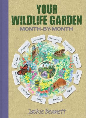 David & Charles: Wildlife Garden month by month, Jackie Bennett