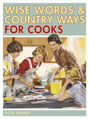 David & Charles: Wise Words & Country Ways for Cooks, Ruth Binney