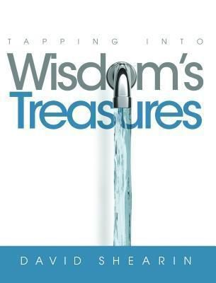 David Shearin Ministries: Tapping Into Wisdom's Treasures, David Shearin