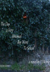 Day A Very Unusual Boy Went To School, I J Noble