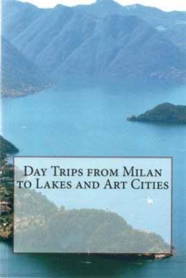 Day Trips from Milan to Lakes and Art Cities, Enrico Massetti
