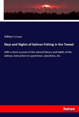 Days and Nights of Salmon Fishing in the Tweed, William Scrope